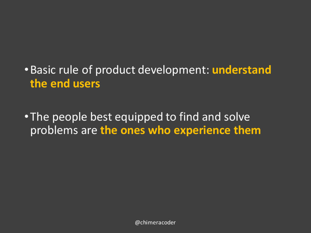 •Basic rule of product development: understand ...
