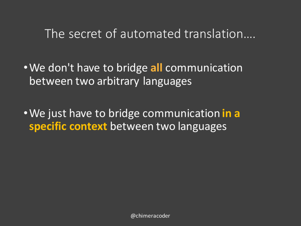 The secret of automated translation…. •We don't...
