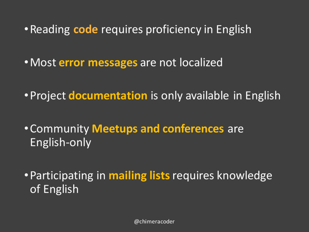 •Reading code requires proficiency in English •...