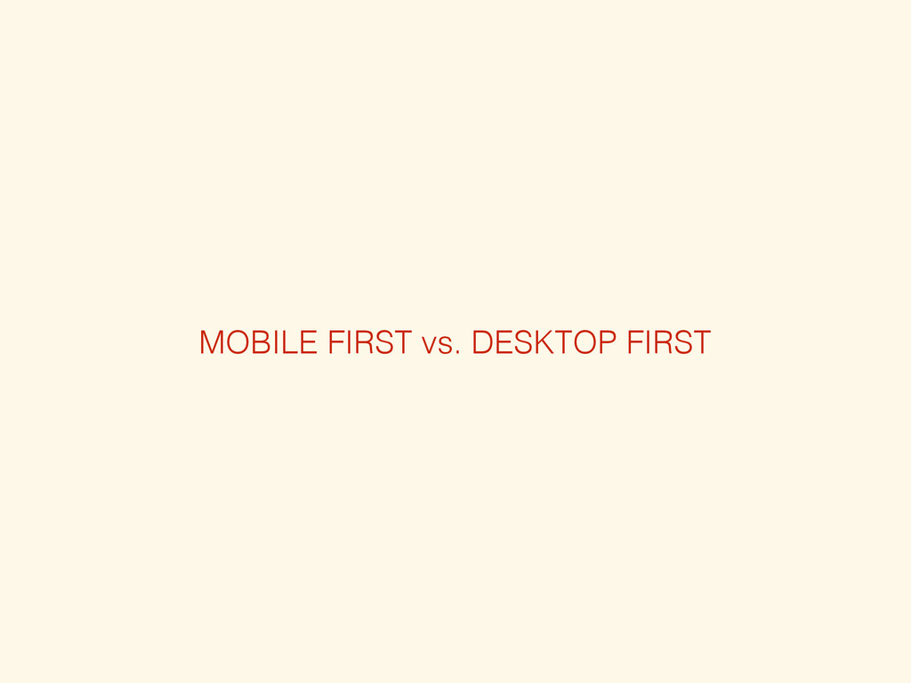MOBILE FIRST vs. DESKTOP FIRST