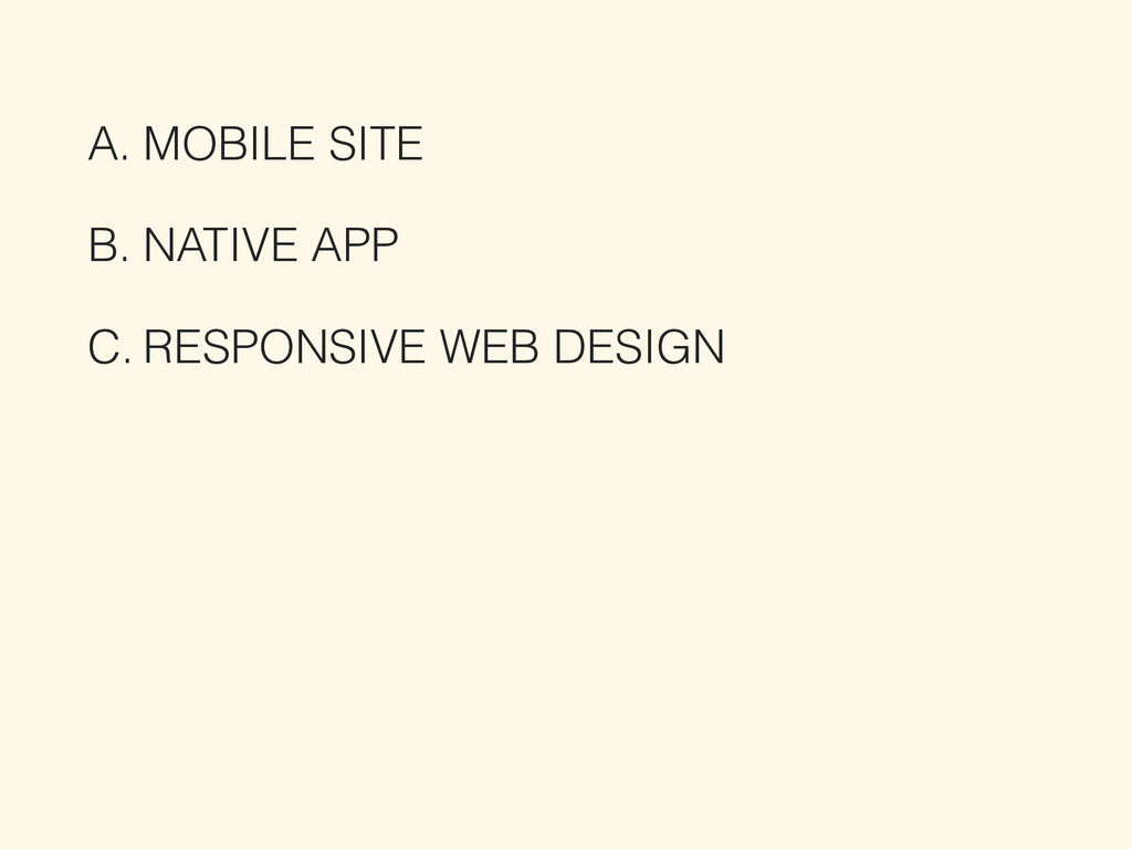 A. MOBILE SITE B. NATIVE APP C. RESPONSIVE WEB ...