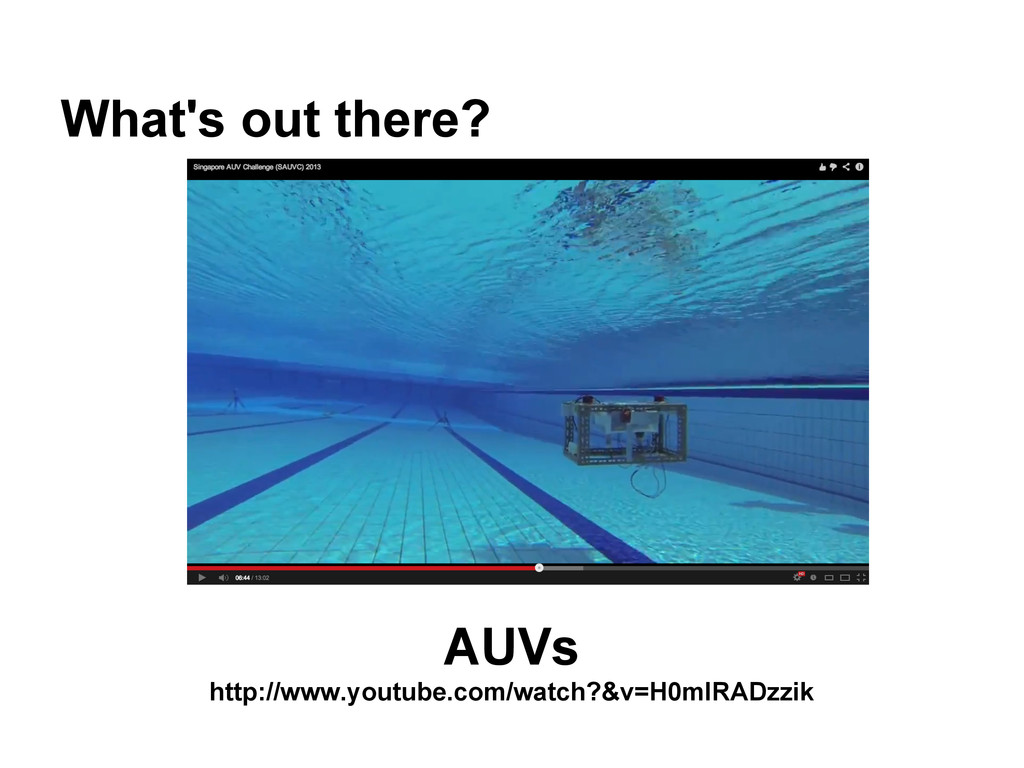 What's out there? AUVs http://www.youtube.com/w...