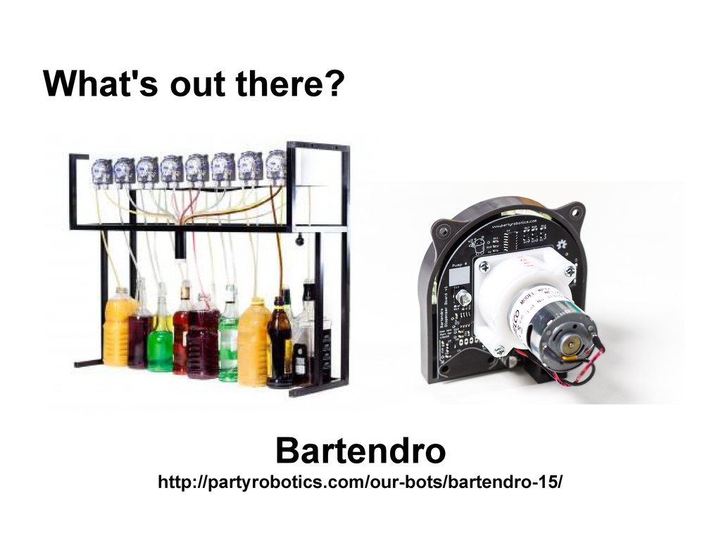 What's out there? Bartendro http://partyrobotic...