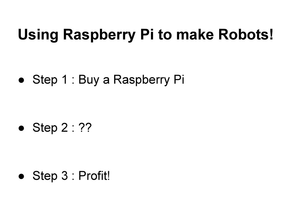 Using Raspberry Pi to make Robots! ● Step 1 : B...