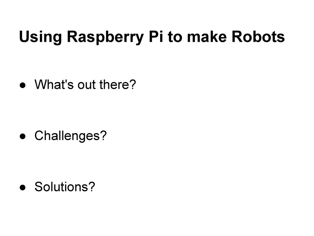Using Raspberry Pi to make Robots ● What's out ...