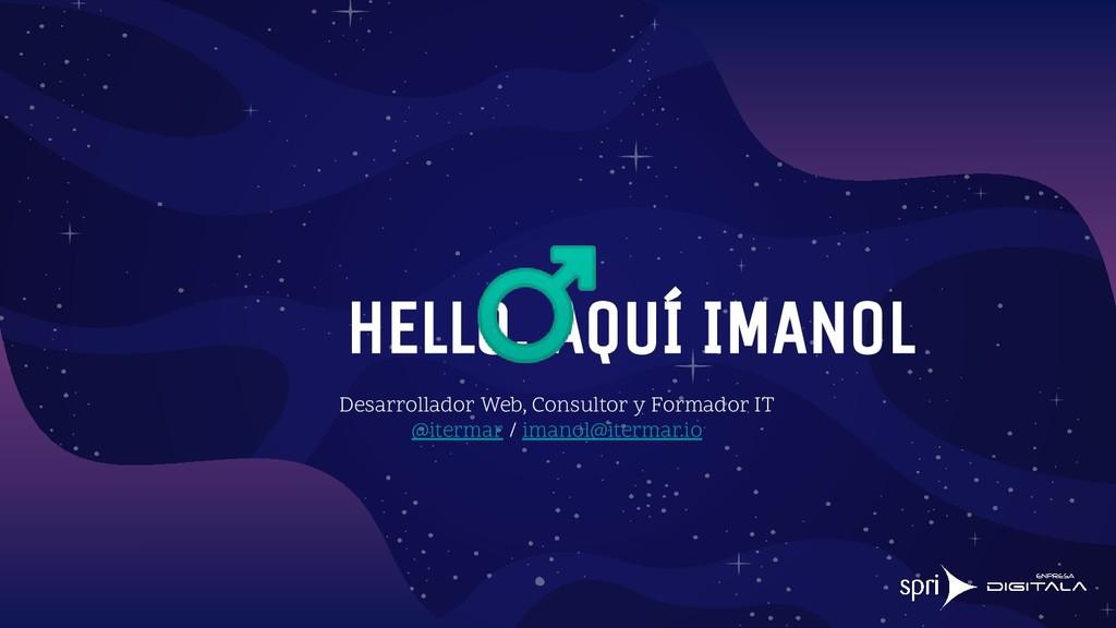 HELLO, AQUÍ IMANOL Desarrollador Web, Consultor...