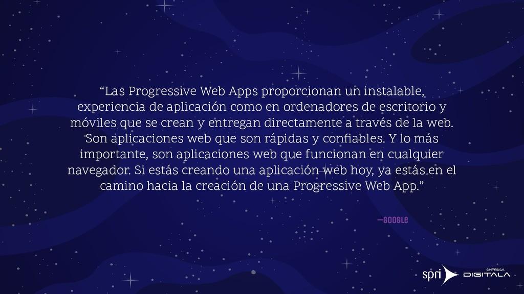 """""""Las Progressive Web Apps proporcionan un insta..."""