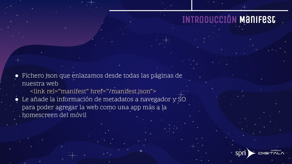 INTRODUCCIÓN Manifest ● Fichero json que enlaza...
