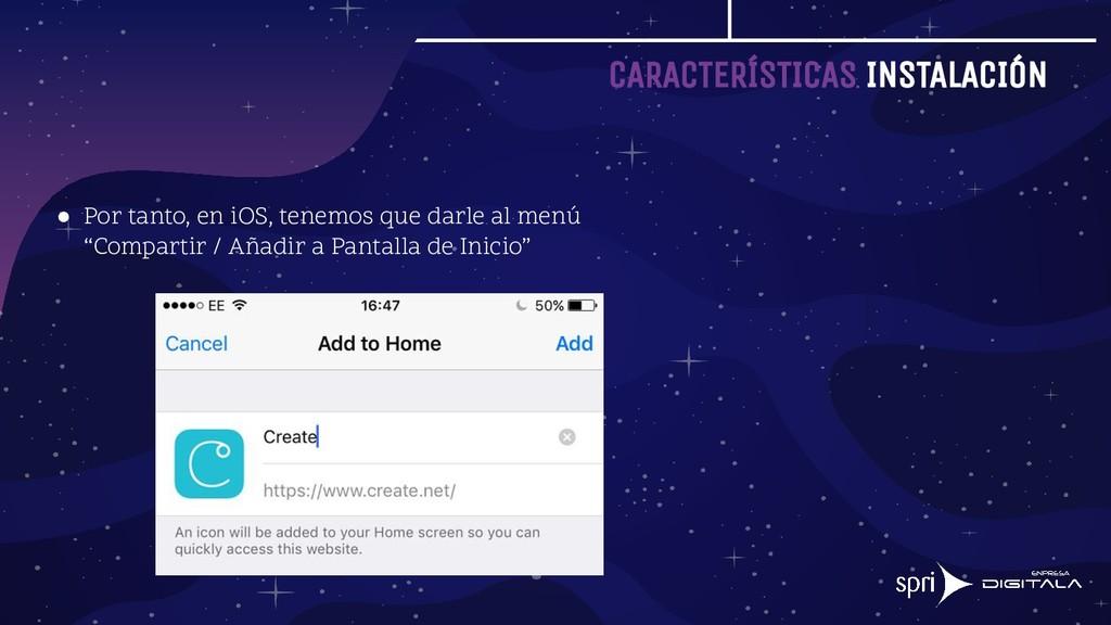 CARACTERÍSTICAS INSTALACIÓN ● Por tanto, en iOS...