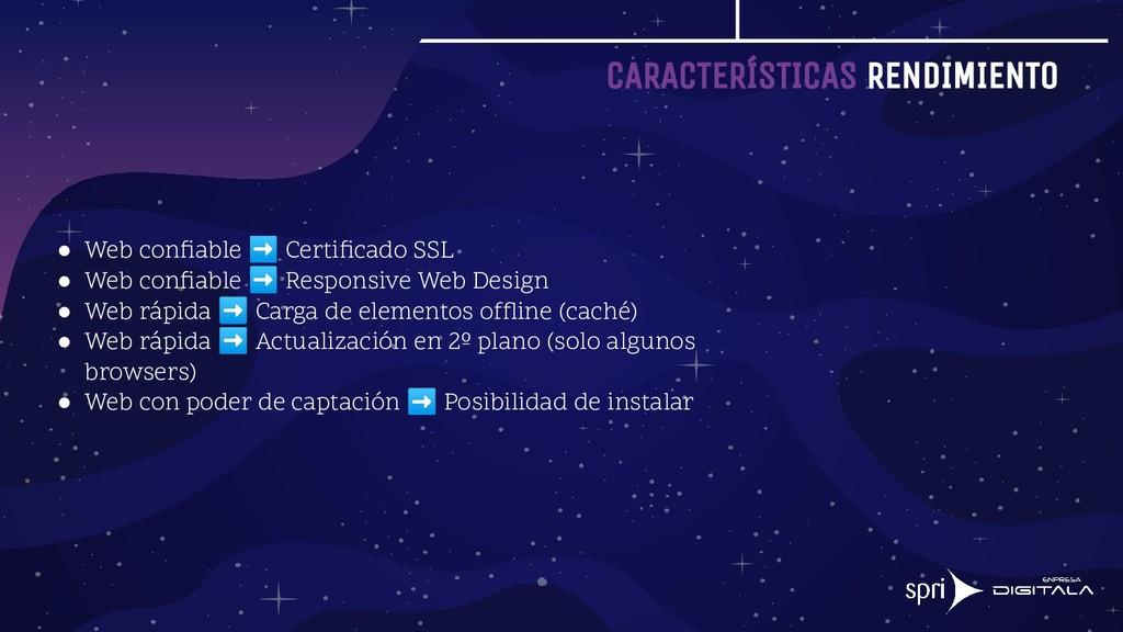 CARACTERÍSTICAS RENDIMIENTO ● Web confiable ➡ Ce...