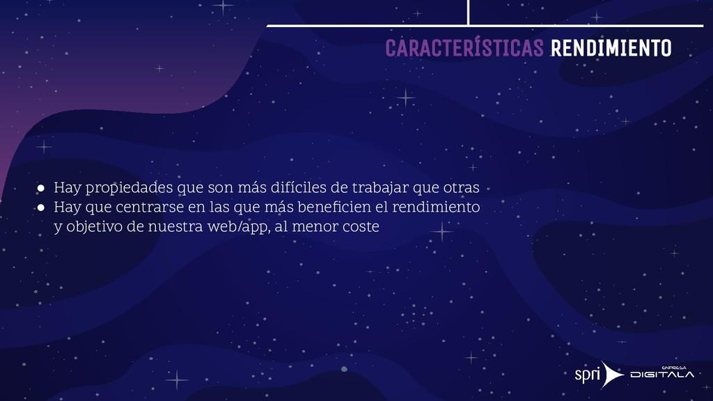 CARACTERÍSTICAS RENDIMIENTO ● Hay propiedades q...