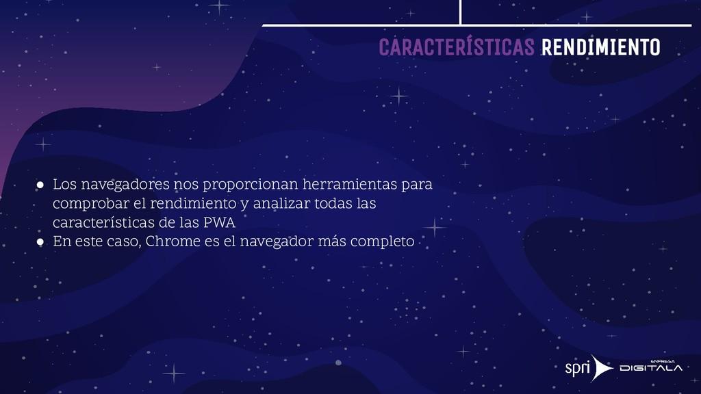 CARACTERÍSTICAS RENDIMIENTO ● Los navegadores n...