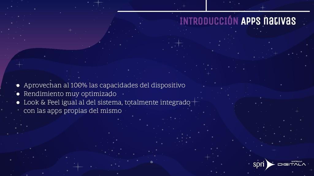 INTRODUCCIÓN Apps nativas ● Aprovechan al 100% ...