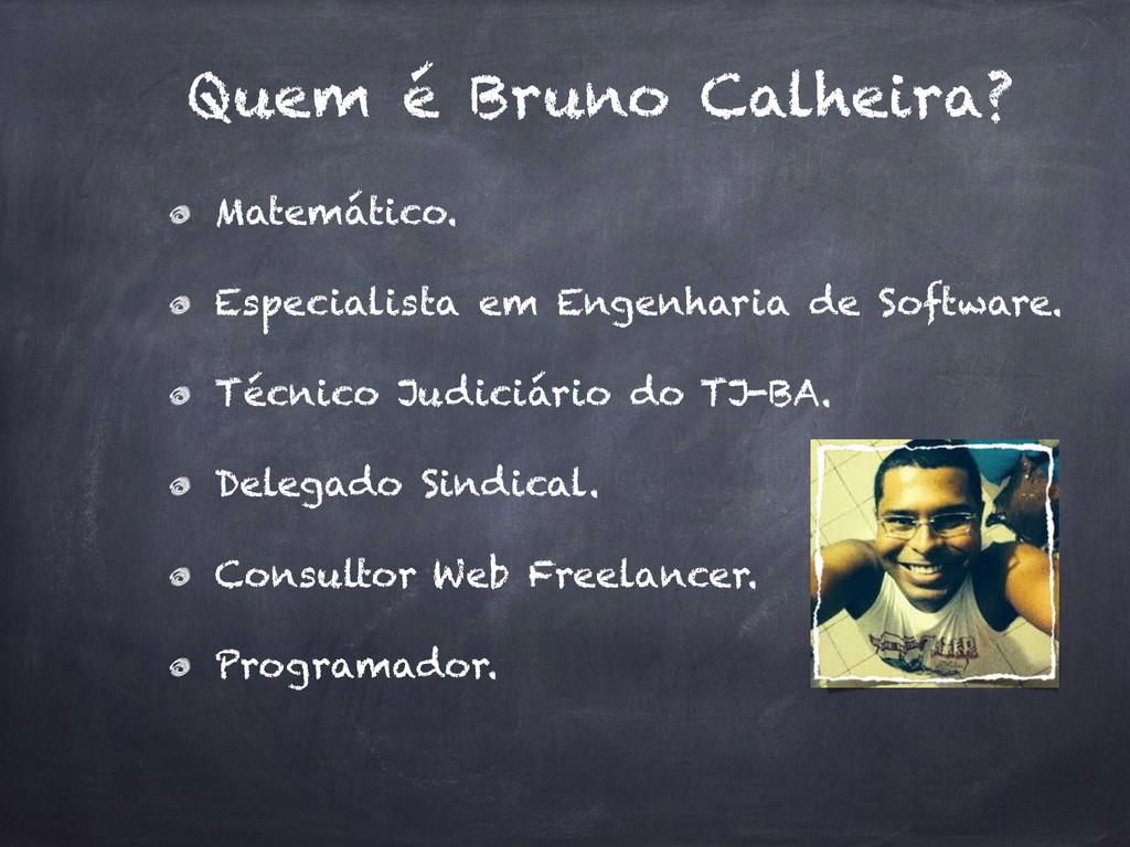 Quem é Bruno Calheira? Matemático. Especialista...
