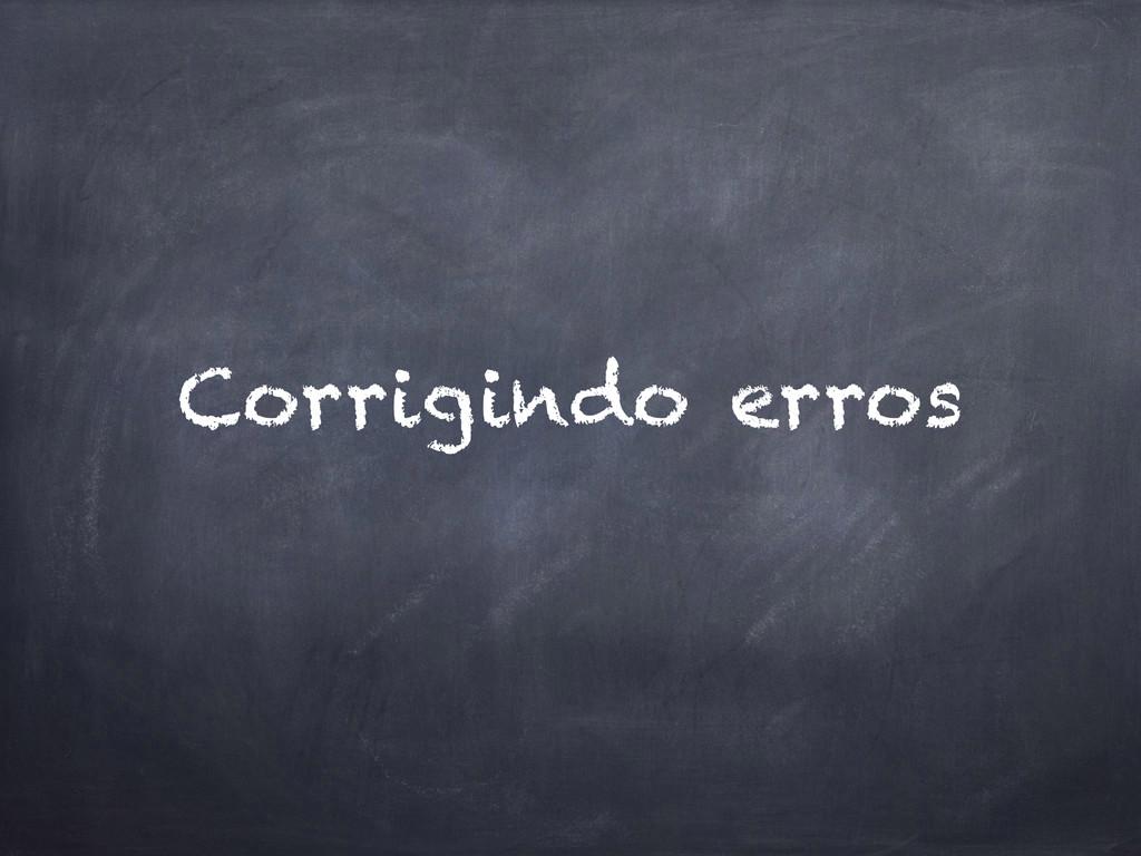 Corrigindo erros