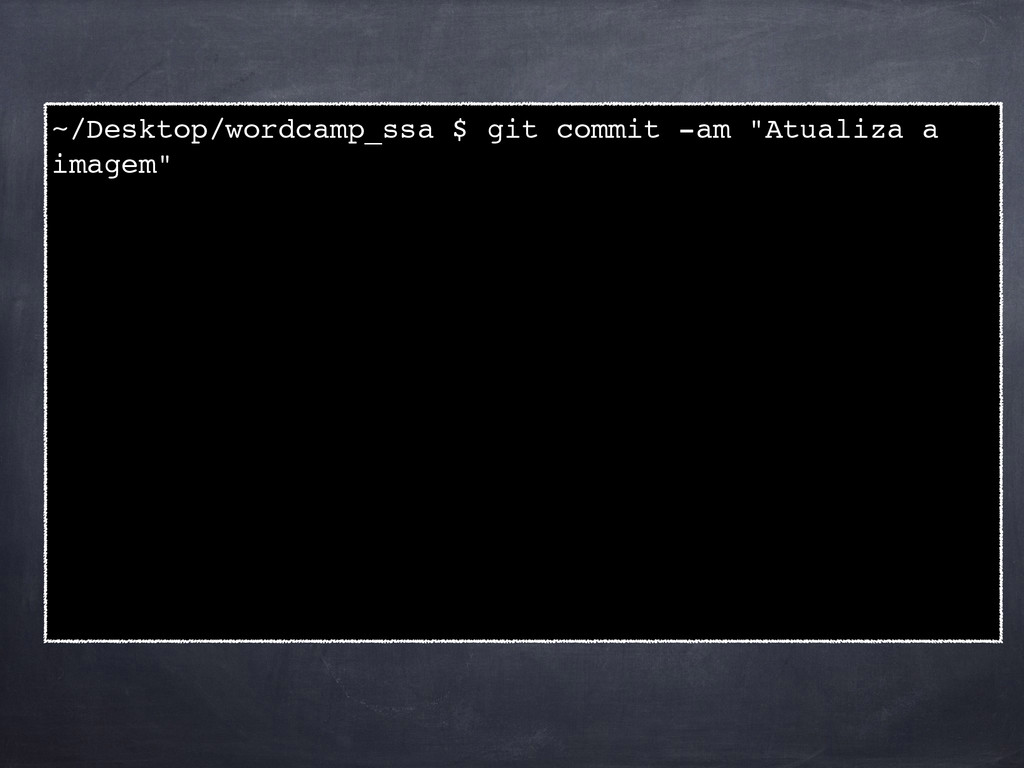 "~/Desktop/wordcamp_ssa $ git commit -am ""Atuali..."