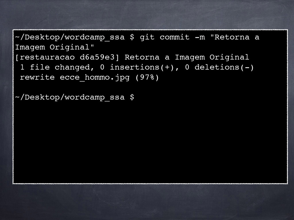 "~/Desktop/wordcamp_ssa $ git commit -m ""Retorna..."