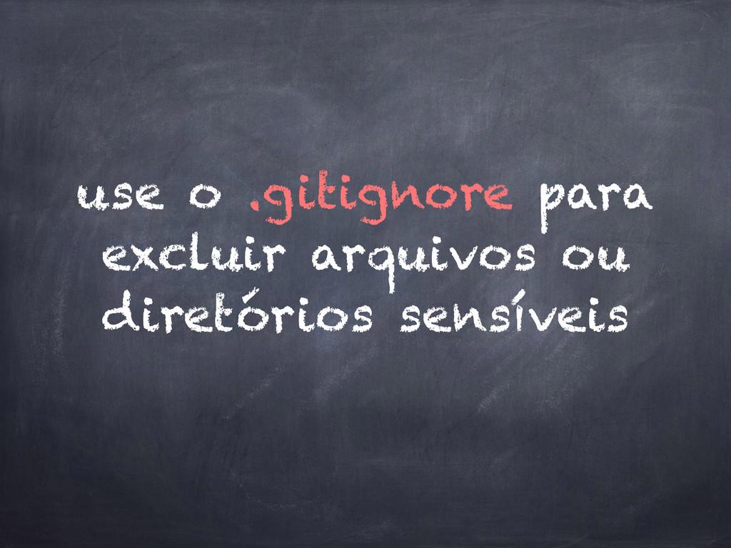 use o .gitignore para excluir arquivos ou diret...