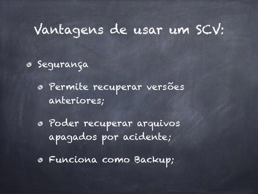 Vantagens de usar um SCV: Segurança Permite rec...