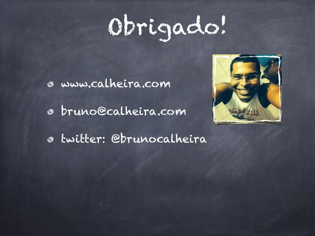 Obrigado! www.calheira.com bruno@calheira.com t...