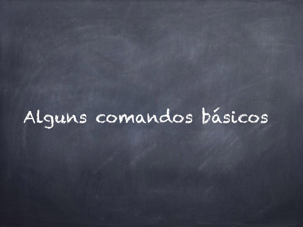 Alguns comandos básicos