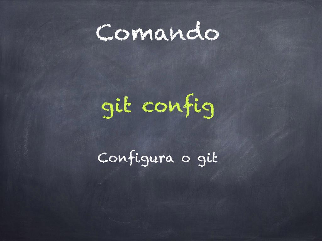 Comando git config Configura o git