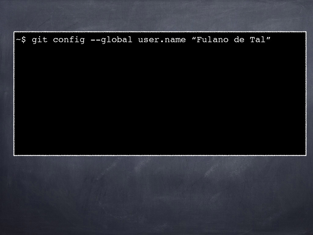 "~$ git config --global user.name ""Fulano de Tal..."