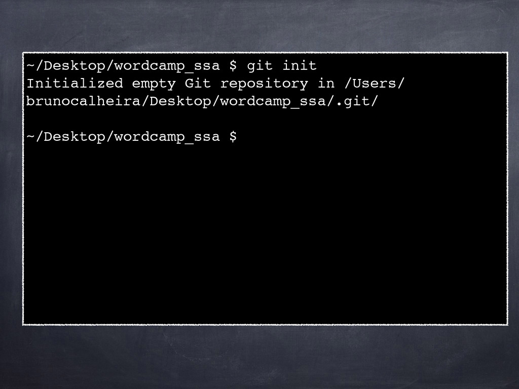 ~/Desktop/wordcamp_ssa $ git init! Initialized ...