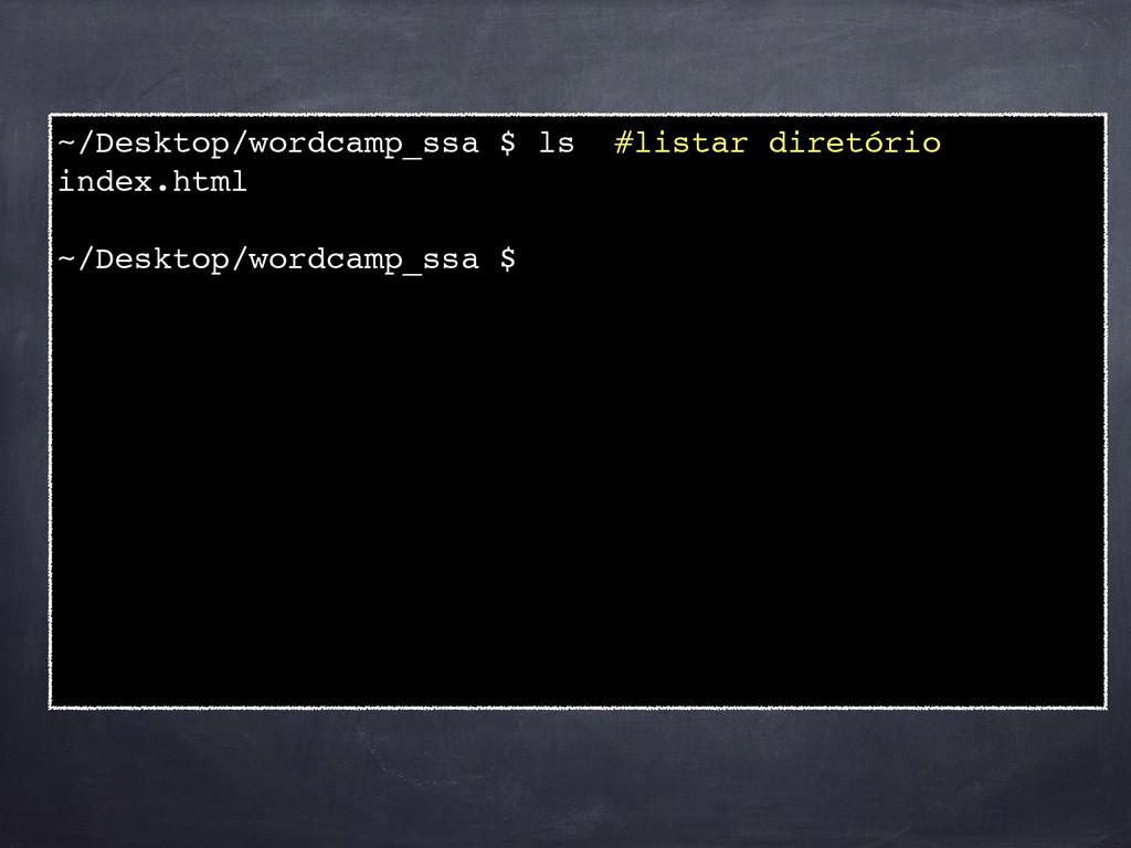 ~/Desktop/wordcamp_ssa $ ls #listar diretório! ...