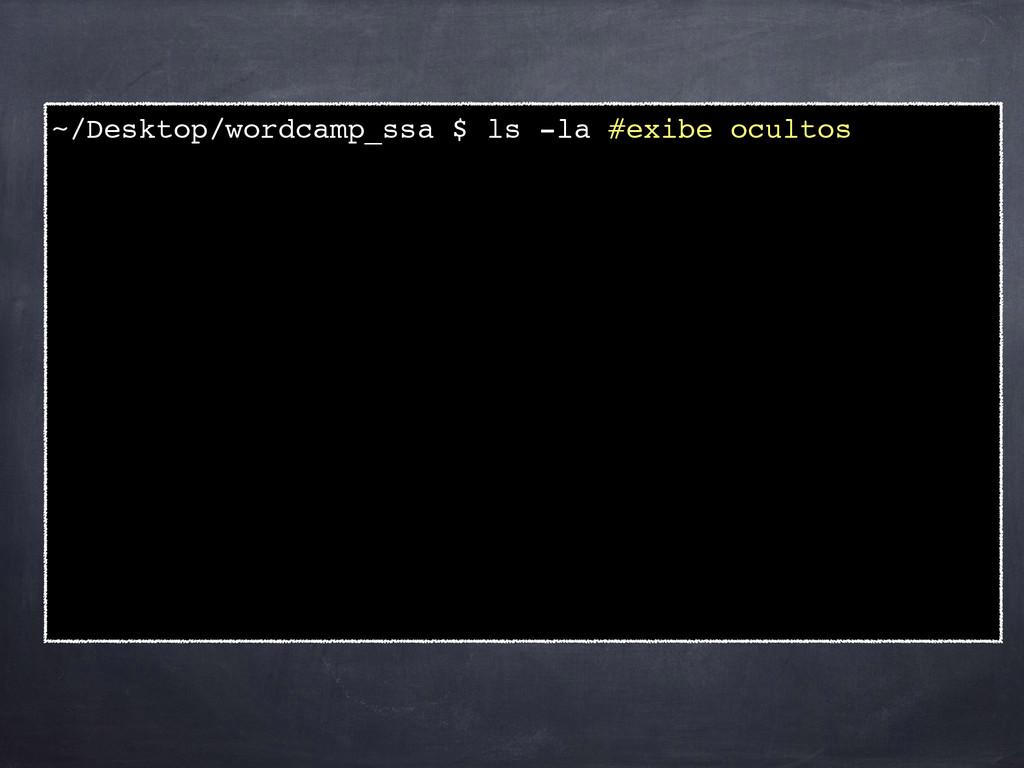 ~/Desktop/wordcamp_ssa $ ls -la #exibe ocultos!
