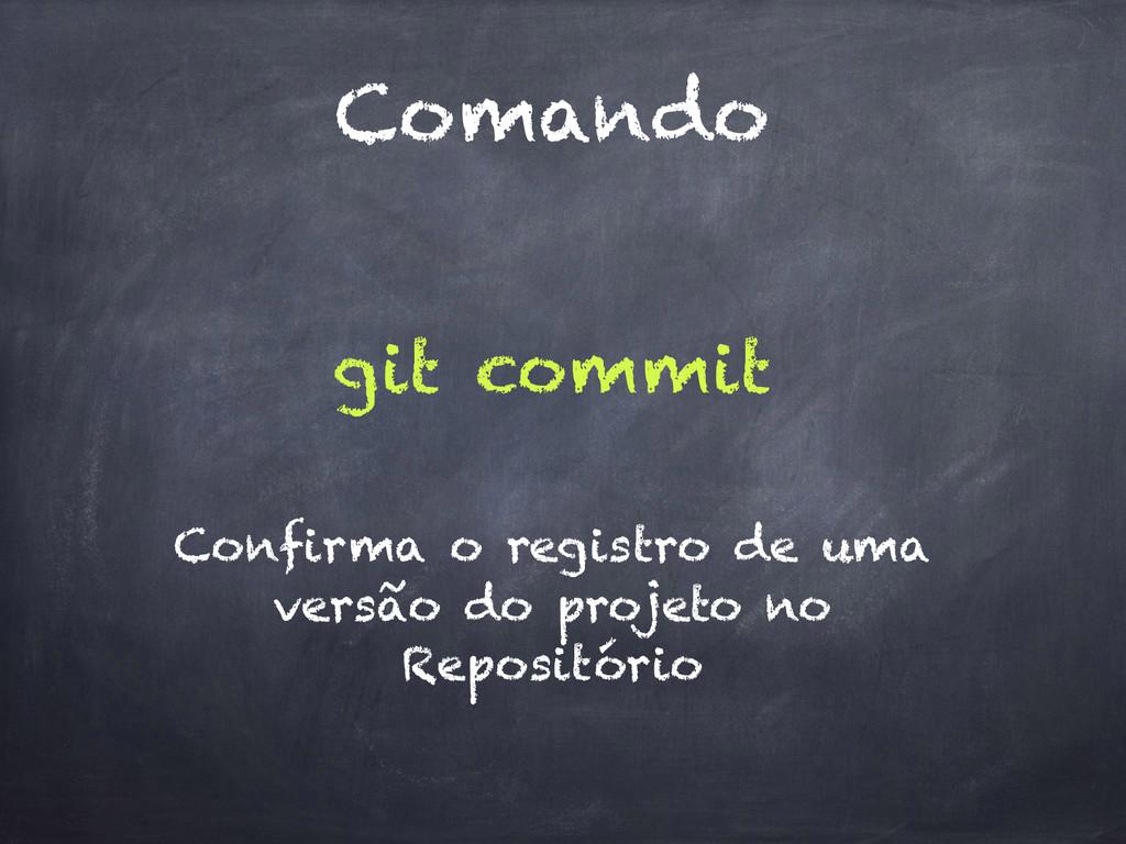 Comando git commit Confirma o registro de uma v...