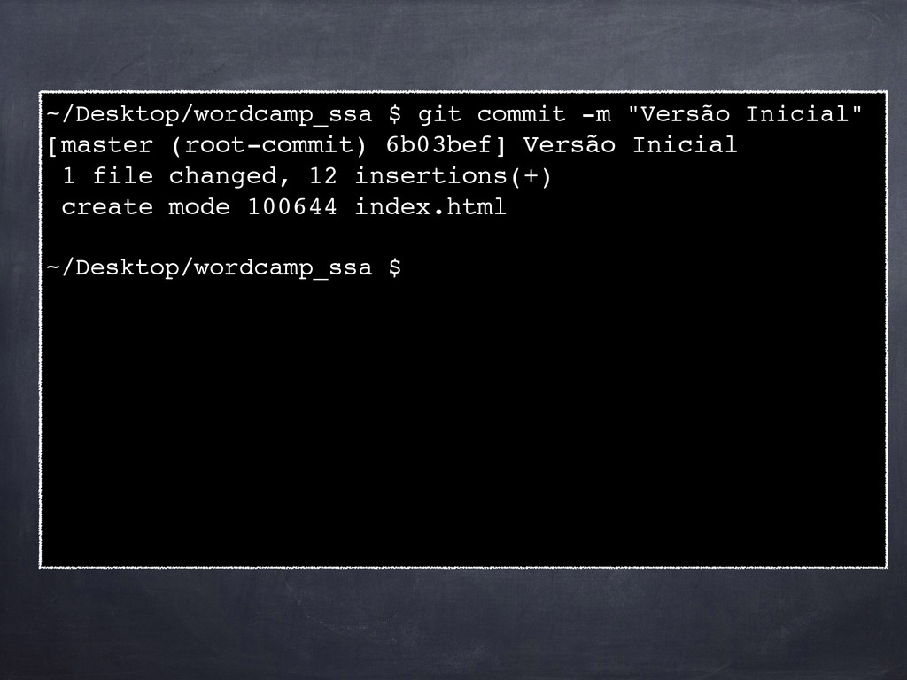 "~/Desktop/wordcamp_ssa $ git commit -m ""Versão ..."