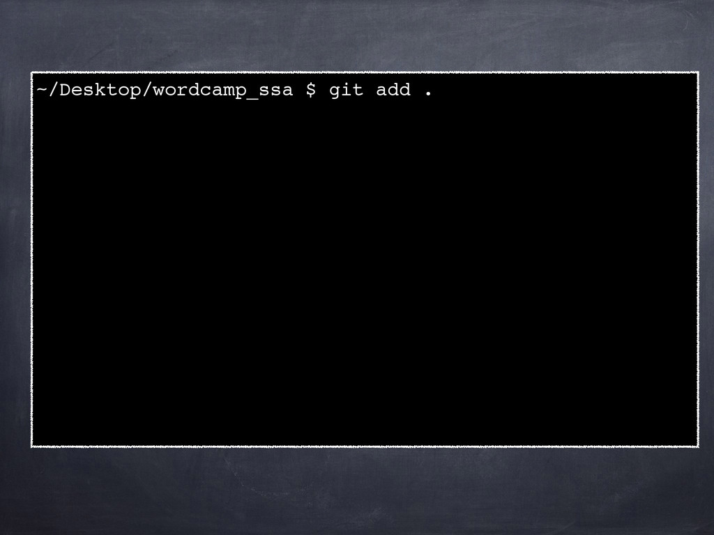 ~/Desktop/wordcamp_ssa $ git add .! !
