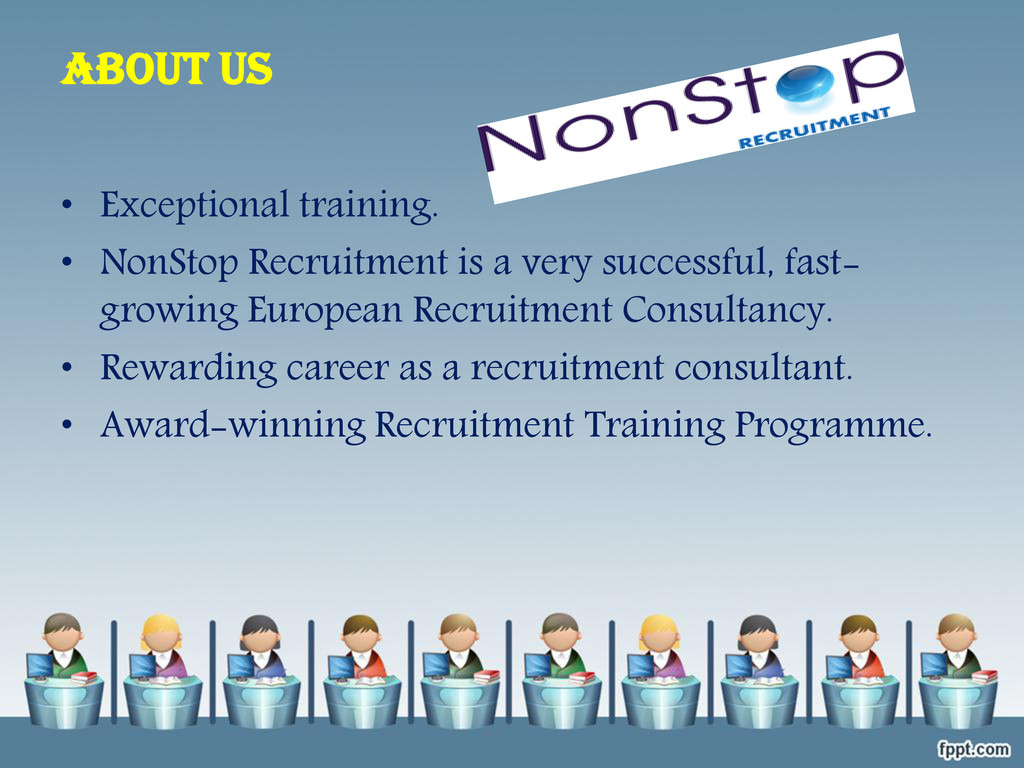 ABOUT US • Exceptional training. • NonStop Recr...