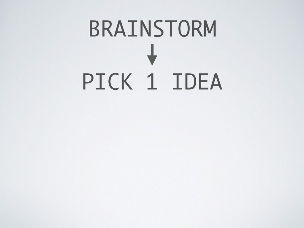 BRAINSTORM PICK 1 IDEA