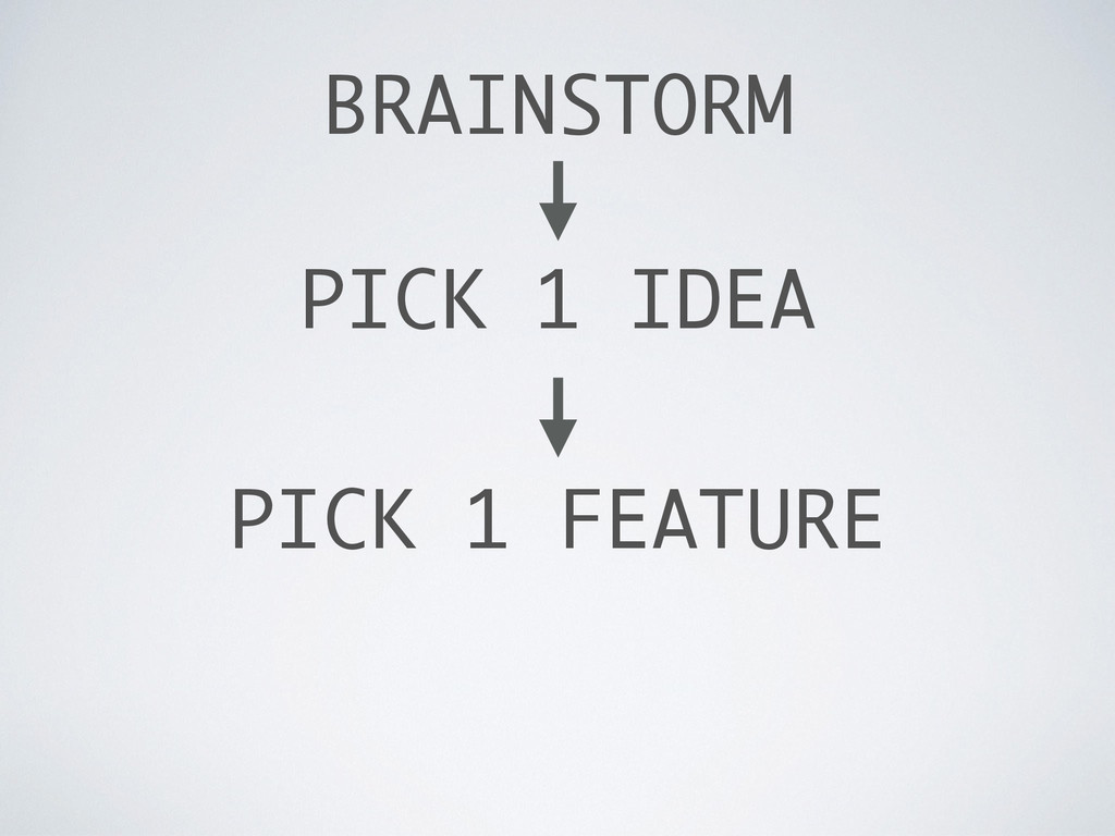 BRAINSTORM PICK 1 IDEA PICK 1 FEATURE
