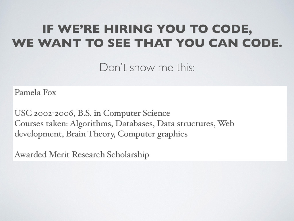 IF WE'RE HIRING YOU TO CODE,	 