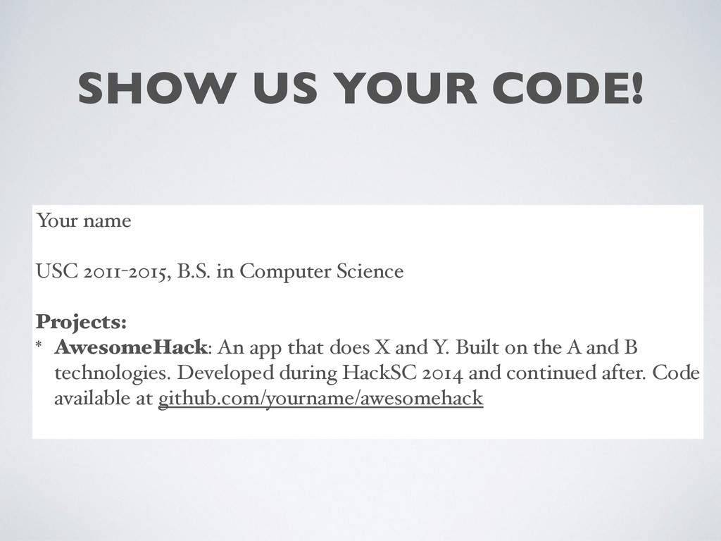 SHOW US YOUR CODE! Your name! ! USC 2011-2015, ...