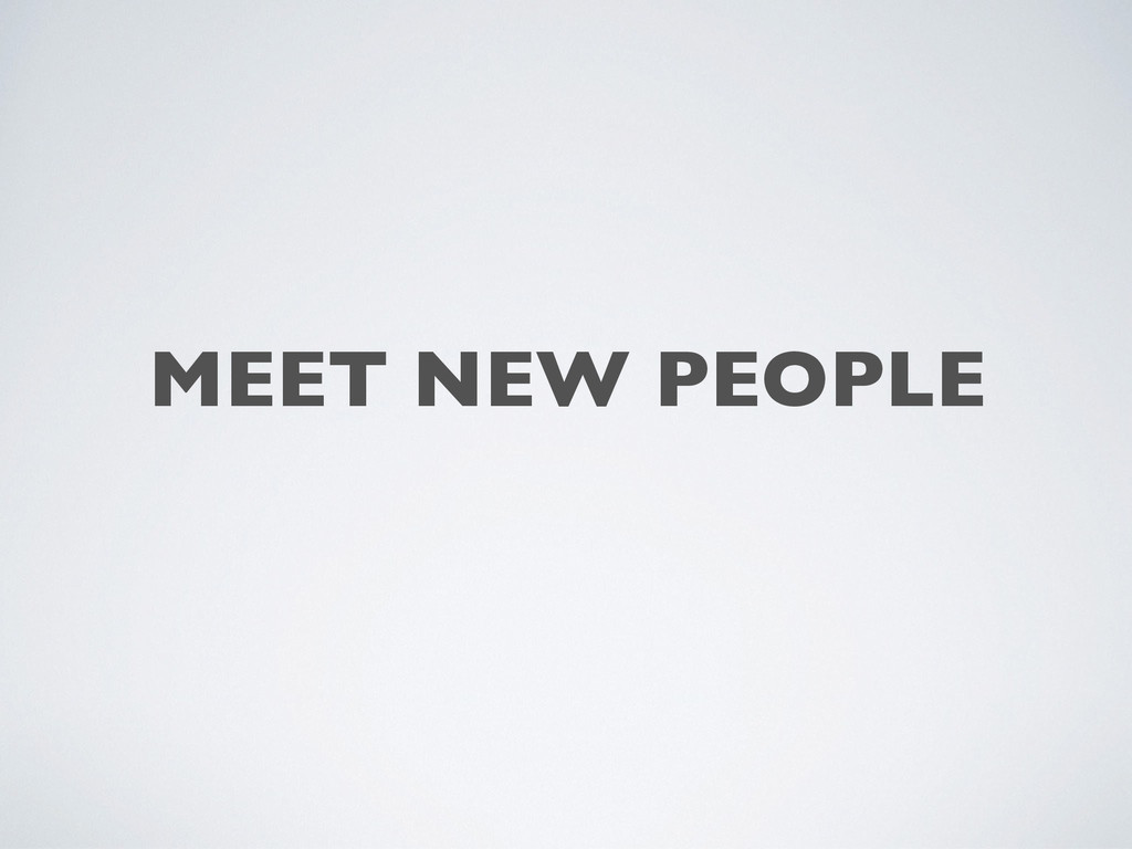 MEET NEW PEOPLE