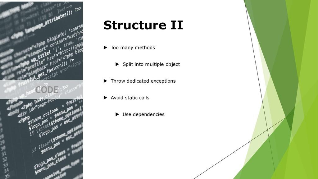 CODE Structure II  Too many methods  Split in...