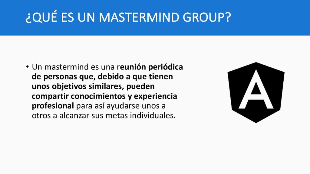 ¿QUÉ ES UN MASTERMIND GROUP? • Un mastermind es...