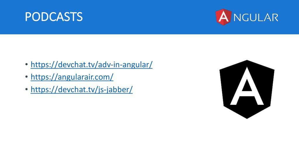 PODCASTS • https://devchat.tv/adv-in-angular/ •...