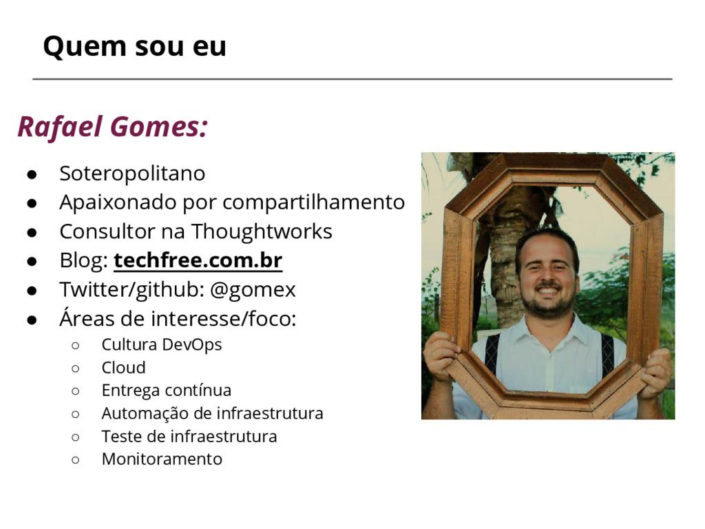 Quem sou eu Rafael Gomes: ● Soteropolitano ● Ap...