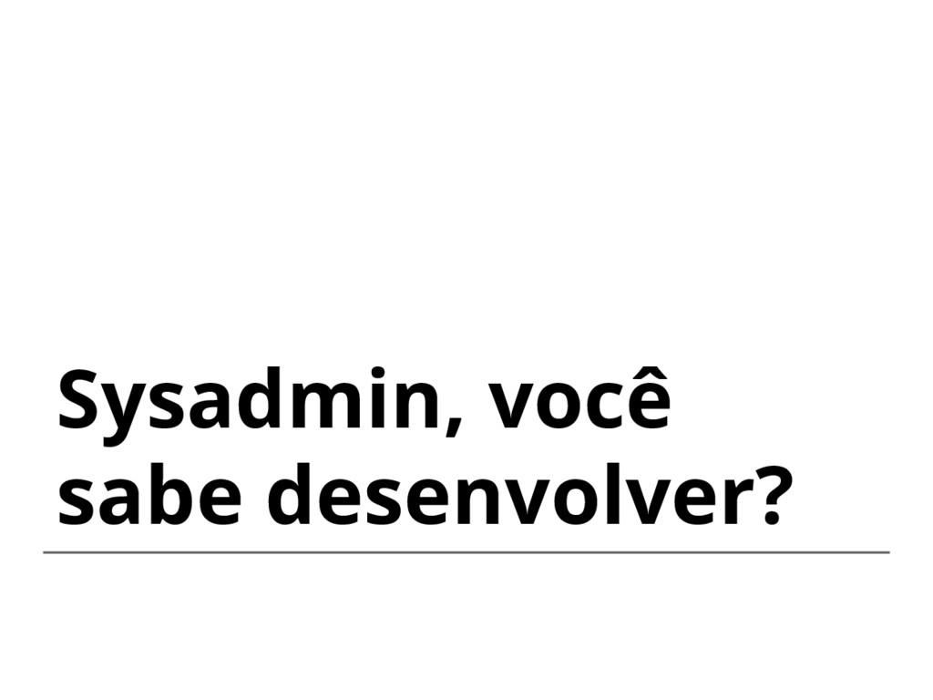 Sysadmin, você sabe desenvolver?