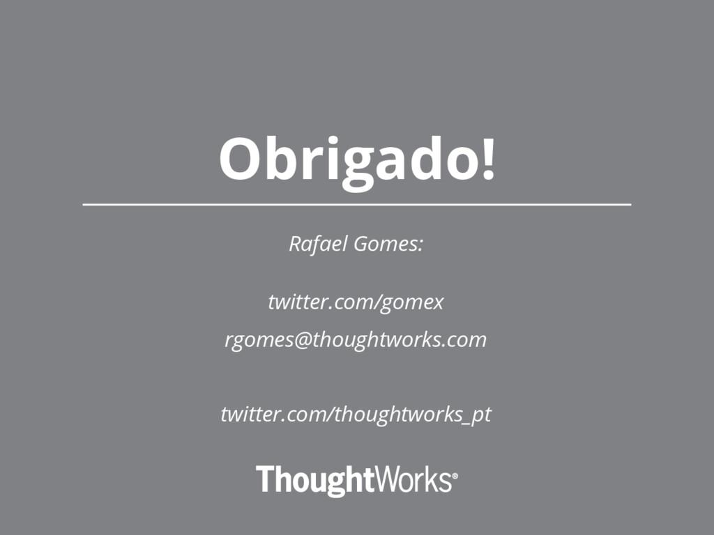 Rafael Gomes: twitter.com/gomex rgomes@thoughtw...