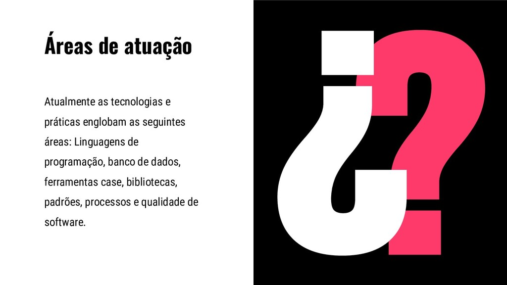 Áreas de atuação Atualmente as tecnologias e pr...