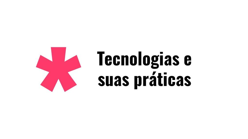 Tecnologias e suas práticas
