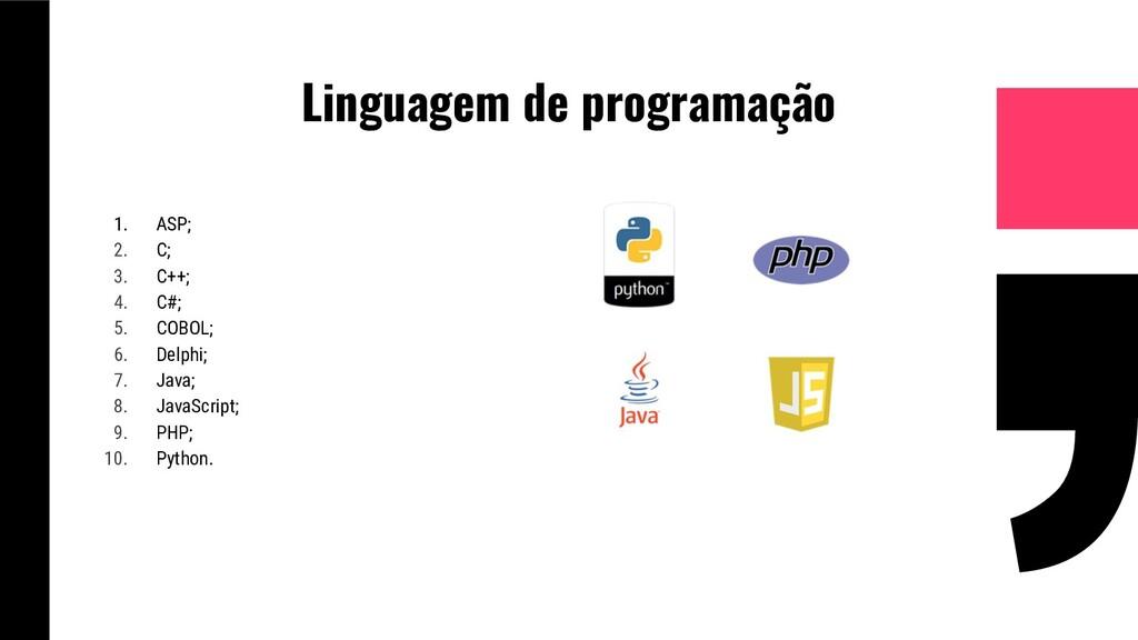 Linguagem de programação 1. ASP; 2. C; 3. C++; ...