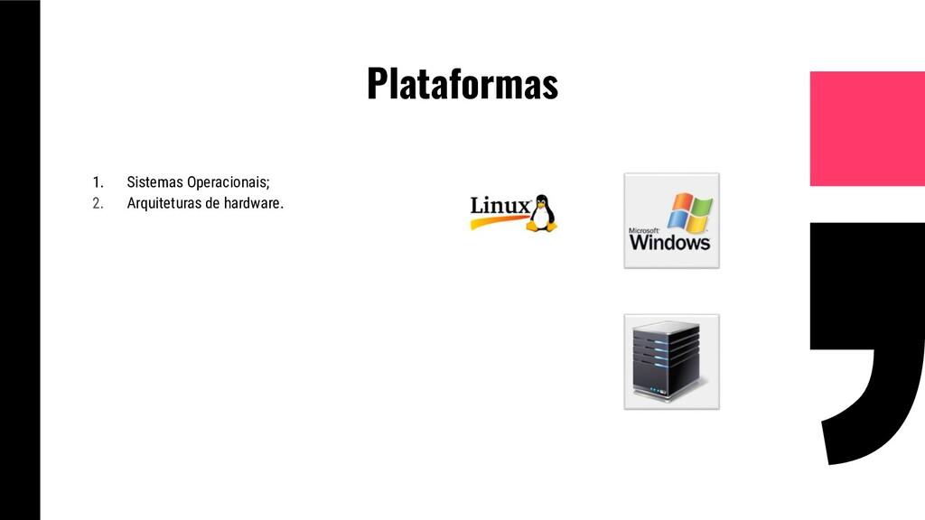 Plataformas 1. Sistemas Operacionais; 2. Arquit...