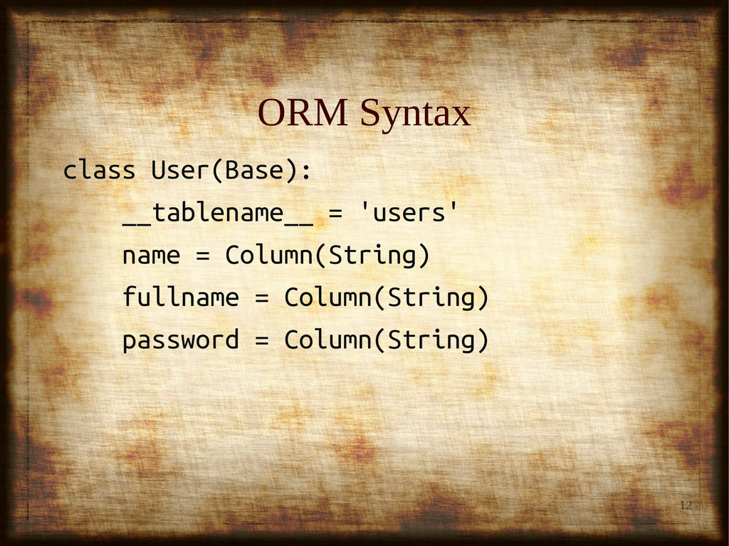12 ORM Syntax ORM Syntax class User(Base): clas...